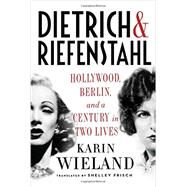 Dietrich & Riefenstahl by Wieland, Karin; Frisch, Shelley, 9780871403360