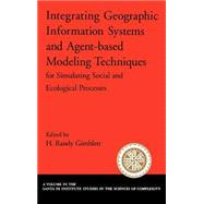 Integrating Geographic Information Systems and Agent-Based Modeling Techniques for Simulating Social and Ecological Processes by Gimblett, H. Randy, 9780195143362