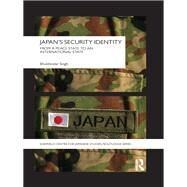 Japan's Security Identity: From a Peace-State to an International-State by Singh; Bhubhindar, 9780415463362
