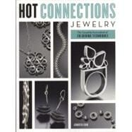 Hot Connections Jewelry : The Complete Sourcebook of Soldering Techniques by Chin, Jennifer, 9780823033362