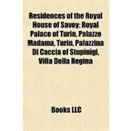 Residences of the Royal House of Savoy : Royal Palace of Turin, Palazzo Madama, Turin, Palazzina Di Caccia of Stupinigi, Villa Della Regina by , 9781157043362