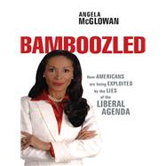 Bamboozled : How Americans Are Being Exploited by the Lies of the Liberal Agenda by Unknown, 9781595553362