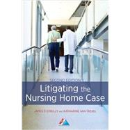 Litigating the Nursing Home Case by O'Reilly, James T.; Van Tassel, Katharine, 9781627223362