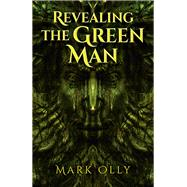 Revealing the Green Man by Olly, Mark, 9781780993362