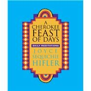 A Cherokee Feast of Days by Hifler, Joyce Sequichie, 9781571783363