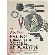 The Art of Eating Through the Zombie Apocalypse by Wilson, Lauren; Bauthus, Kristian, 9781940363363