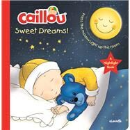 Caillou, Sweet Dreams Nightlight Book by Unknown, 9782897183363
