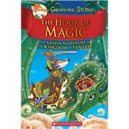 The Hour of Magic (Geronimo Stilton and the Kingdom of Fantasy #8) by Stilton, Geronimo, 9780545823364