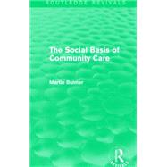 The Social Basis of Community Care (Routledge Revivals) by Bulmer; Martin, 9781138903364