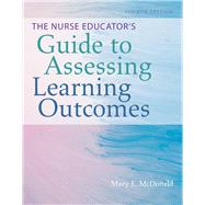 The Nurse Educator's Guide to Assessing Learning Outcomes by McDonald, Mary E., R.N., 9781284113365