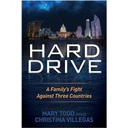 Hard Drive: A Family's Fight Against Three Countries by Todd, Mary; Villegas, Christina, 9781630473365