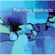 Painting Abstracts Ideas, Projects and Techniques by Van Vliet, Rolina, 9781844483365
