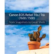 Canon EOS Rebel T6s / T6i (760D / 750D) From Snapshots to Great Shots by Revell, Jeff, 9780134023366