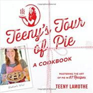 Teeny's Tour of Pie: A Cookbook by Lamothe, Teeny, 9780761173366
