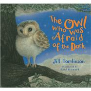 The Owl Who Was Afraid of the Dark by Tomlinson, Jill; Howard, Paul, 9781405283366