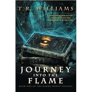 Journey Into the Flame Book One of the Rising World Trilogy by Williams, T. R., 9781476713366