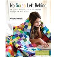 No Scrap Left Behind 16 Quilt Projects That Celebrate Scraps of All Sizes by Nyberg, Amanda Jean, 9781617453366