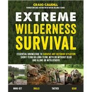 Extreme Wilderness Survival Essential Knowledge to Survive Any Outdoor Situation Short-Term or Long-Term, With or Without Gear, and Alone or With Others by Caudill, Craig, 9781624143366