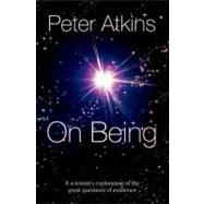 On Being : A Scientist's Exploration of the Great Questions of Existence by UNKNOWN, 9780199603367
