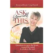 Ask Yourself This : Questions to Open the Heart, Expand the Mind and Awaken the Soul by Craig-Purcell, Wendy, 9780871593368