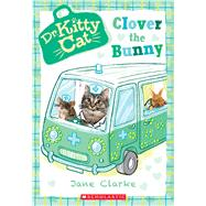 Clover the Bunny (Dr. KittyCat #2) by Clarke, Jane, 9780545873369