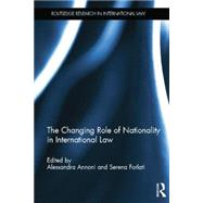 The Changing Role of Nationality in International Law by Forlati; Serena, 9781138843370