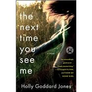 The Next Time You See Me A Novel by Jones, Holly Goddard, 9781451683370
