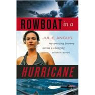 Rowboat in a Hurricane My Amazing Journey Across a Changing Atlantic Ocean by Angus, Julie, 9781553653370