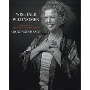 Wise Talk, Wild Women by Mazer, Gwen; Alicino, Christine, 9781571783370