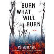 Burn What Will Burn A Novel by Mckenzie, C. B., 9781250083371