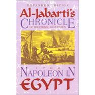 Napoleon in Egypt : Al-Jabartai's Chronicle of the French Occupation 1798 Expanded Edition for the 250th Anniversary of Al-Jabarti's Birth by Tignor, Robert L.; Moreh, Shmuel, 9781558763371