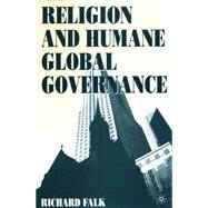 Religion and Humane Global Governance by Falk, Richard, 9780312233372