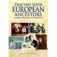 Tracing Your European Ancestors by Goucher, Julie, 9781473823372