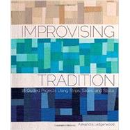 Improvising Tradition: 18 Quilted Projects Using Strips, Slices, and Strata by Ledgerwood, Alexandra, 9781620333372