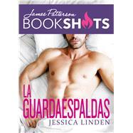 La Guardaespaldas / The Bodyguard by Linden, Jessica; Patterson, James, 9786075273372