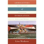 Ambiguities of Domination: Politics, Rhetoric, and Symbols in Contemporary Syria by Wedeen, Lisa, 9780226333373