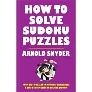 How to Solve Sudoku Puzzles A Player's Guide to Solving Easy and Difficult Puzzles by Snyder, Arnold, 9781580423373