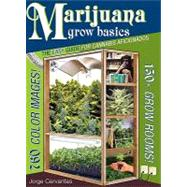 Marijuana Grow Basics : The Easy Guide for Cannabis Aficionados by Cervantes, Jorge, 9781878823373
