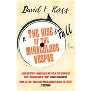 The Rise and Fall of the Miraculous Vespas by Ross, David F., 9781910633373
