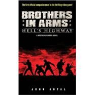 Brothers in Arms: Hell's Highway : A Brothers in Arms Novel by ANTAL, JOHN, 9780345503374
