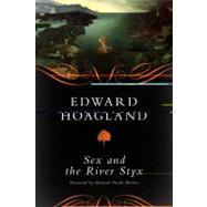 Sex and the River Styx by Hoagland, Edward, 9781603583374