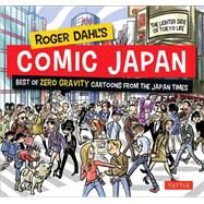 Roger Dahl's Comic Japan: Best of Zero Gravity Cartoons from the Japan Times; The Lighter Side of Tokyo Life by Dahl, Roger, 9784805313374