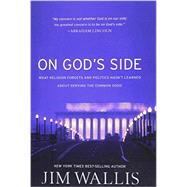 On God's Side : What Religion Forgets and Politics Hasn't Learned about Serving the Common Good by Wallis, Jim, 9781587433375