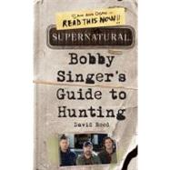 Bobby Singer's Guide to Hunting by Reed, David; Kripke, Eric (CRT); Diecidue, Anthony, 9780062103376