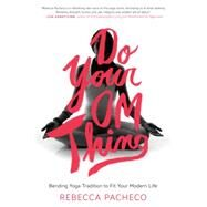 Do Your Om Thing: Bending Yoga Tradition to Fit Your Modern Life by Pacheco, Rebecca, 9780062273376