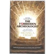 The Forbidden Archeologist: The Atlantis Rising Magazine Columns of Michael A. Cremo by Cremo, Michael A., 9780892133376