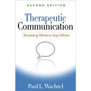 Therapeutic Communication, Second Edition Knowing What to Say When by Wachtel, Paul L., 9781462513376