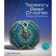 Tapestry Bead Crochet : Projects and Techniques by Ann Benson, 9781600593376