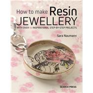 How to Make Resin Jewellery With over 50 inspirational step-by-step projects by Naumann, Sara, 9781782213376