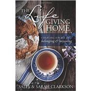 The Lifegiving Home by Clarkson, Sally; Clarkson, Sarah, 9781496403377